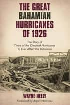 The Great Bahamian Hurricanes of 1926 ebook by Wayne Neely