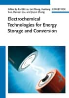 Electrochemical Technologies for Energy Storage and Conversion, 2 Volume Set ebook by Jiujun Zhang, Lei Zhang, Hansan Liu,...