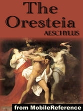 The Oresteia: Trilogy Includes Agamemnon, The Libation Bearers And The Eumenides (Mobi Classics) ebook by Aeschylus; E. D. A. Morshead (Translator)