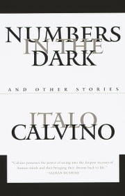 Numbers in the Dark - And Other Stories ebook by Italo Calvino,Tim Parks