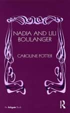 Nadia and Lili Boulanger ebook by Caroline Potter