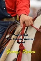 Trail's End, The Classic Western Novel ebook by George Ogden