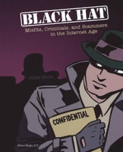 Black Hat - Misfits, Criminals, and Scammers in the Internet Age ebook by DUP John Biggs