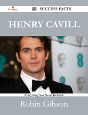 Henry Cavill 53 Success Facts - Everything you need to know about Henry Cavill ebook by Robin Gibson
