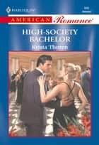 High-Society Bachelor (Mills & Boon American Romance) ebook by Krista Thoren