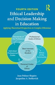 Ethical Leadership and Decision Making in Education - Applying Theoretical Perspectives to Complex Dilemmas ebook by Joan Poliner Shapiro, Jacqueline A. Stefkovich