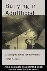 Bullying in Adulthood ebook by Randall, Peter