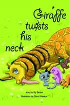 Giraffe Twists His Neck ebook by Lily Beane