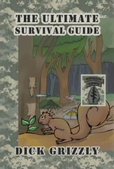 The Ultimate Survival Guide ebook by Dick Grizzly