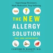The New Allergy Solution - Supercharge Resistance, Slash Medication, Stop Suffering audiobook by Dr. Clifford Bassett