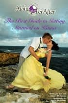 The Best Guide to Getting Married on Kauai ebook by Joel and Timory McDonald