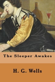 The Sleeper Awakes ebook by H.G. Wells