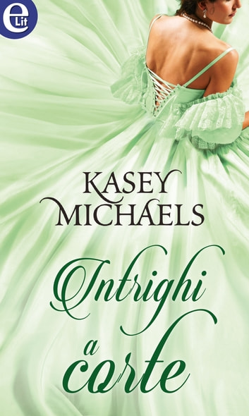 Intrighi a corte (eLit) ebook by Kasey Michaels
