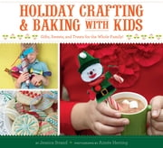 Holiday Crafting and Baking with Kids - Gifts, Sweets, and Treats for the Whole Family ebook by Jessica Strand,Aimee Herring