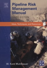 Pipeline Risk Management Manual - Ideas, Techniques, and Resources ebook by W. Kent Muhlbauer