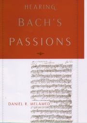 Hearing Bachs Passions ebook by Daniel R. Melamed