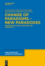 Change of Paradigms – New Paradoxes - Recontextualizing Language and Linguistics ebook by Jocelyne Daems,Eline Zenner,Kris Heylen,Dirk Speelman,Hubert Cuyckens