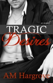 Tragic Desires (Tragic #2) ebook by A. M. Hargrove