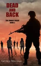Dead and Back (The Zombie Crisis--Book 2) ebook by George Magnum