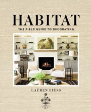 Habitat - The Field Guide to Decorating ebook by Lauren Liess