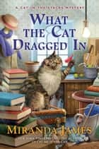 What the Cat Dragged In ebook by Miranda James