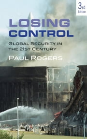 Losing Control - Global Security in the 21st Century ebook by Paul Rogers