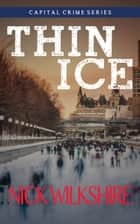 Thin Ice - Capital Crime ebook by Nick Wilkshire
