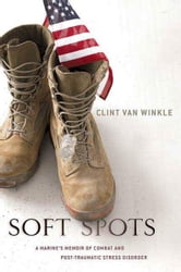 Soft Spots - A Marine's Memoir of Combat and Post-Traumatic Stress Disorder ebook by Clint Van Winkle