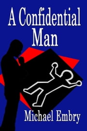 A Confidential Man ebook by Michael Embry
