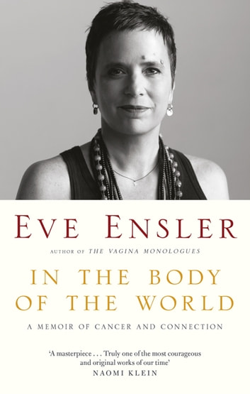 In the Body of the World - A Memoir of Cancer and Connection ebook by Eve Ensler