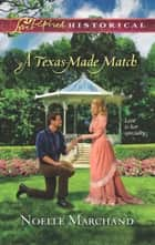 A Texas-Made Match (Mills & Boon Love Inspired Historical) ebook by Noelle Marchand