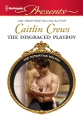 The Disgraced Playboy ebook by Caitlin Crews