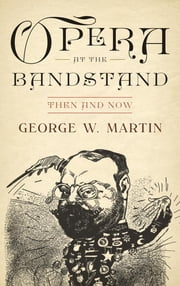 Opera at the Bandstand - Then and Now ebook by George W. Martin
