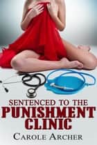 Sentenced to the Punishment Clinic Ebook di Carole Archer