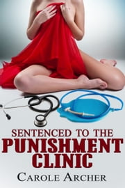 Sentenced to the Punishment Clinic ebook by Carole Archer