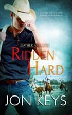 Ridden Hard ebook by Jon Keys