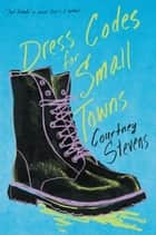 Dress Codes for Small Towns ebook by Courtney Stevens