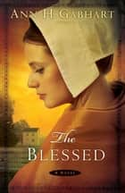 Blessed, The - A Novel ebook by Ann H. Gabhart