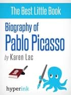 Pablo Picasso - A Biography of Spain's Most Colorful Painter ebook by Karen Lac