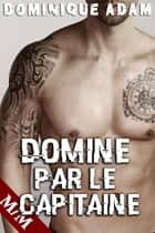 Dominé Par Le Capitaine ebook by Dominique Adam