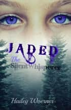 Jaded: The SilentWhisperer ebook by Hailey Woerner