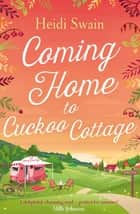 Coming Home to Cuckoo Cottage ebook by Heidi Swain