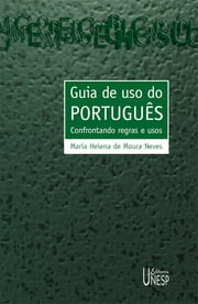 Guia de uso do português: confrontando regras e usos ebook by Maria Helena de Moura Neves