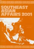 Southeast Asian Affairs 2001 ebook by Daljit Singh, Anthony Smith