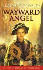 Wayward Angel ebook by Elaine Crowley