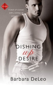Dishing Up Desire ebook by Barbara DeLeo