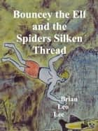 Bouncey the Elf and the Spiders Silken Thread ebook by Brian  Leo Lee