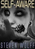 Self-Aware (A Zombie Series With A Fresh Twist!) ebook by Steven Wolff