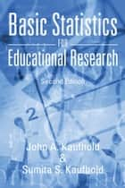 Basic Statistics for Educational Research ebook by John A Kaufhold; Sumita S Kaufhold
