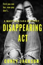 Disappearing Act - A Mary Alazara Novel ebook by Corey Jackson